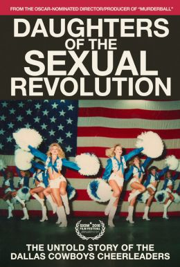 Daughters of the Sexual Revolution: The Untold Story Of The Dallas Cowboys Cheerleaders Poster