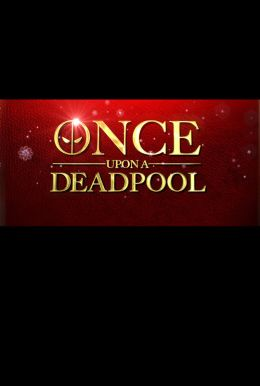 Once Upon A Deadpool HD Trailer
