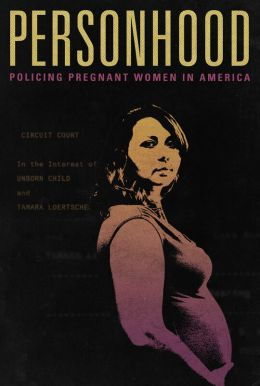 Personhood: Policing Pregnant Women In America