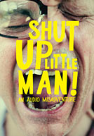 Shut Up Little Man Poster