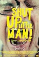Shut Up Little Man! An Audio Misadventure Poster